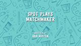 Spot Plays Matchmaker