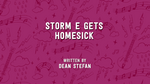 Storm E. Gets Homesick