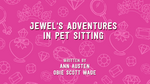 Jewel's Adventures in Pet Sitting