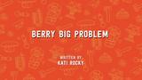Berry Big Problem