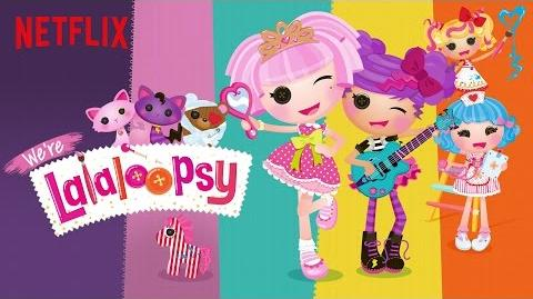 We're Lalaloopsy Netflix Original Series Official Trailer