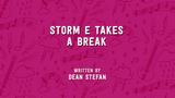 Storm E. Takes a Break