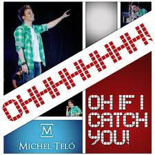 Oh-if-i-catch-you-english-michel-telo