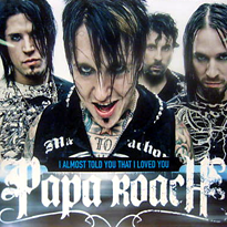 Papa roach i almost told you that i loved you