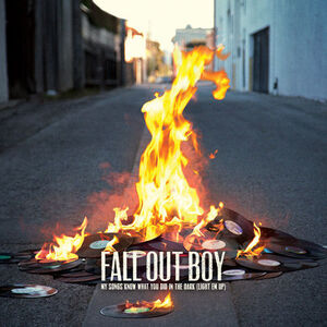 Fall Out Boy - -My Songs Know What You Did in the Dark (Light Em Up)-