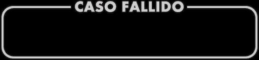 Caso fallido