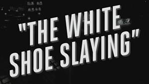 TheWhiteShoeSlaying