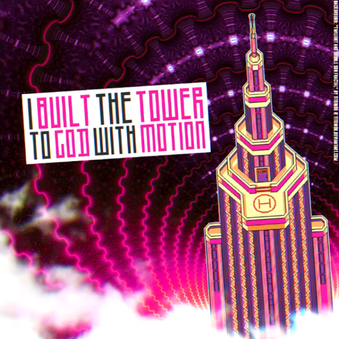 I Built The Tower To God With Motion