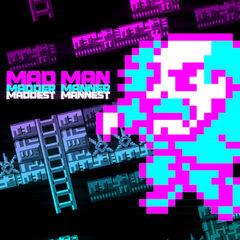 Mad Man Madder Manner Maddest Mannest!