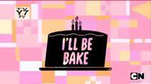 I'll be bake title card