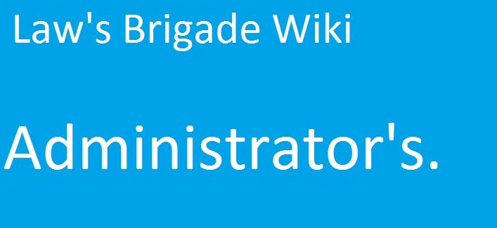 Lawsbrigadewikiadministrators