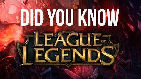 Did You Know? League of Legends (NOT MINE)