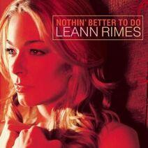 LeAnn Rimes - Nothin' Better to Do (Alternate Cover)