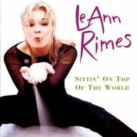 LeAnn Rimes - Sittin' on Top of the World