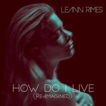 LeAnn Rimes - How Do I Live (Re-Imagined) - Single
