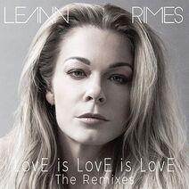 LeAnn Rimes - LovE is LovE is LovE - The Remixes
