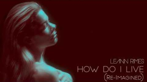 LeAnn Rimes - How Do I Live (Re-Imagined)