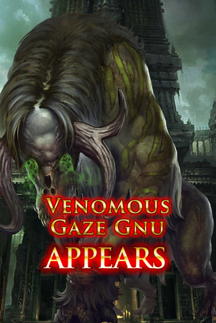 Venomous Gaze Gnu Appears