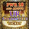 18-PWR & Up UR Ticket