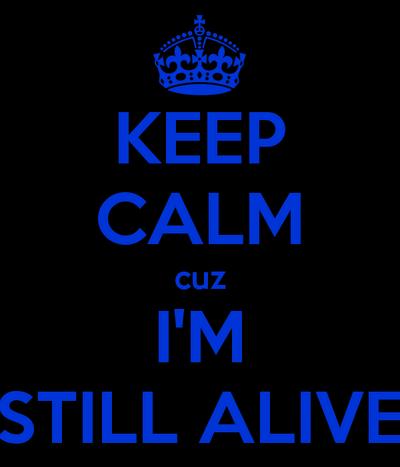Keep-calm-cuz-i-m-still-alive