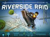 Mission 1: Riverside Raid