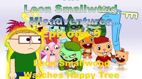 The Leon Smallwood Misadventures Episode 9 Leon Smallwood Watches Happy Tree Friends