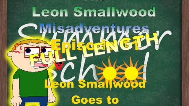 The Leon Smallwood Misadventures Episode 11 Leon Smallwood Goes to Summer School (Full Length)