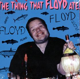 The Thing That Floyd Ate