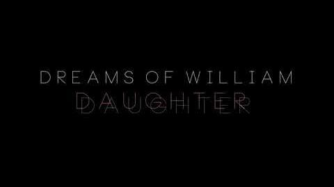 Daughter - Dreams Of William (Alternative Version)