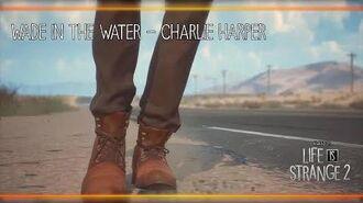 Wade in the Water - Charlie Harper Life is Strange 2