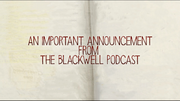 Blackwell Podcast Important Announcement