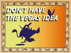 Don't Have the Vegas Idea