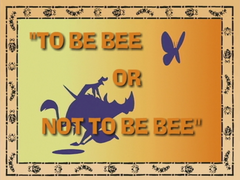 To Be Bee or Not To Be Bee