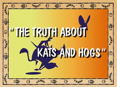 The Truth About Kats and Hogs