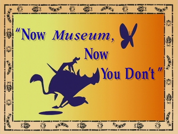 Now Museum, Now You Don't
