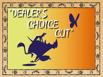 Dealer's Choice Cut