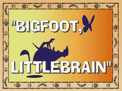 Bigfoot, Littlebrain