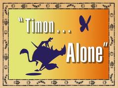 Timon...Alone