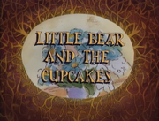 Little Bear and the Cupcakes