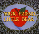 Your Friend, Little Bear