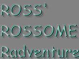 Ross' Rossome Radventure