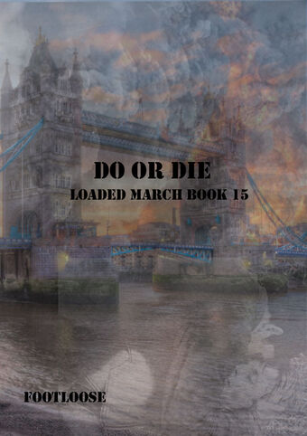 Do or Die Loaded March Wiki