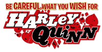 Harley Quinn - Be Careful What You Wish For Special Edition (2017-) logo