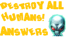 Destroy All Humans! Answers