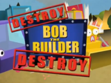 Destroy Bob the Builder Destroy