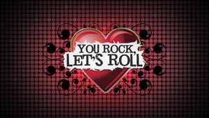 You rock let's roll