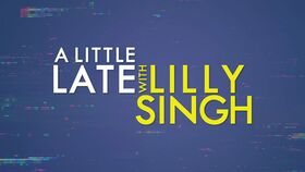 A Little Late with Lilly Singh titlecard
