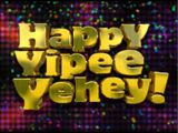 Happy Yipee Yehey!