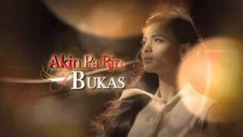 Akin Pa Rin ang Bukas titlecard