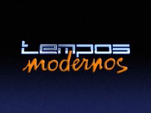 Rede Globo - Tempos Modernos